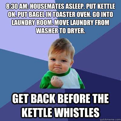 Bagel Meme - 8 30 am housemates asleep put kettle on put bagel in