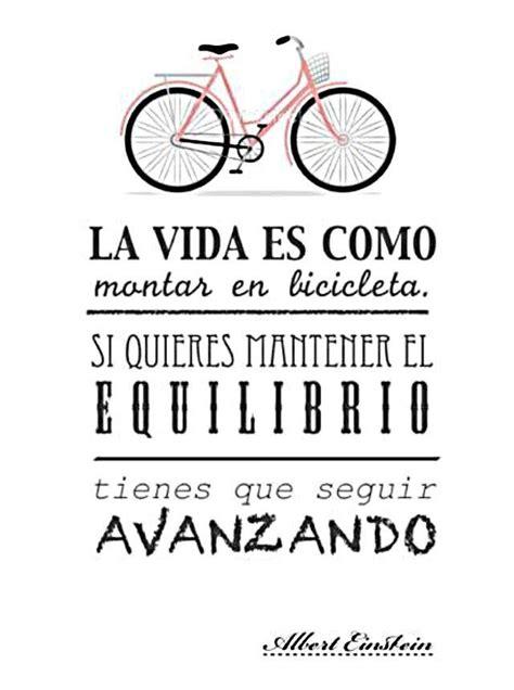 la vida es una 8416177724 la vida es como una bicicleta si quieres mantener el equilibrio tienes que seguir avanzando