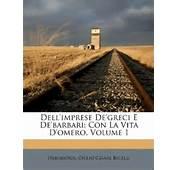 Dellimprese DeGreci E DeBarbari Con La Vita DOmero Volume 1