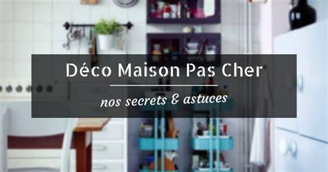 Decoration Maison Pas Cher by D 233 Co Maison Pas Cher Nos Petits Secrets Pour Faire Des