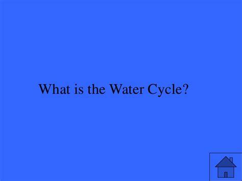 Water Cycle Jeopardy Water Cycle Jeopardy