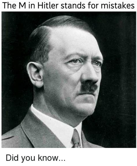 Dank Hitler Memes - the m in hitler stands for mistakes hitler meme on me me