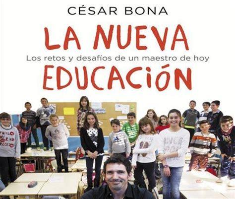 la nueva educacin 8401015707 la nueva educaci 243 n el nuevo libro de c 233 sar bona