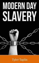 modern day slavery human trafficking and other forms of slavery in modern times by tyler