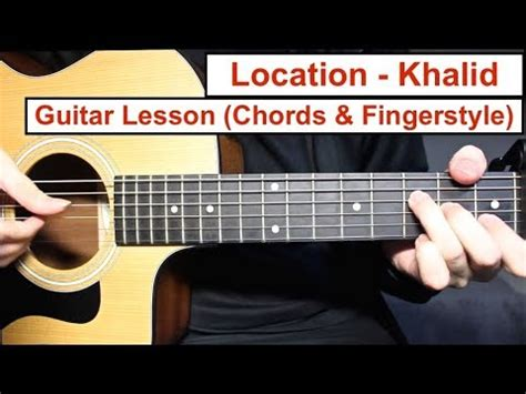 guitar tutorial fingerstyle easy location khalid guitar lesson fingerstyle and chords