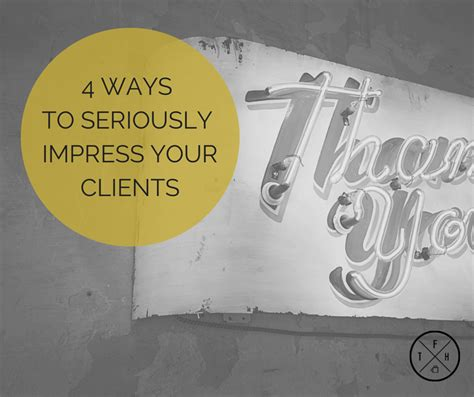 7 Ways To Impress Your In by 4 Ways To Seriously Impress Your Clients The Freelance
