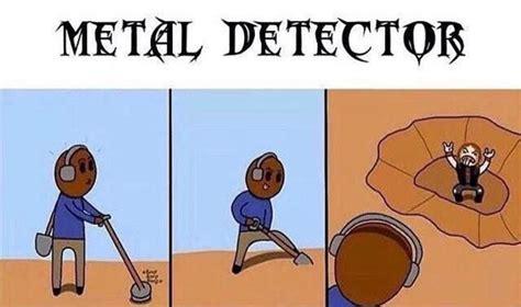 Metal Detector Meme - metal has been detected the meta picture
