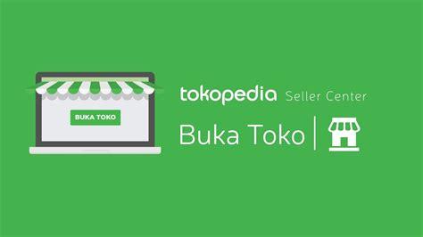 tokopedia seller center  buka toko youtube