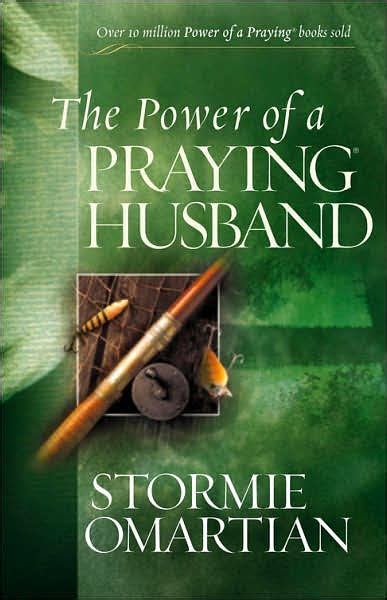 when a husband prays books book the power of a praying husband by stormie omartian