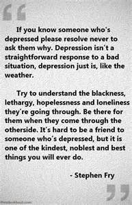 If you know someone who s depressed please resolve never to ask them