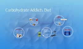 carbohydrates addict diet carbohydrates addicts diet by dinkar mangla on prezi