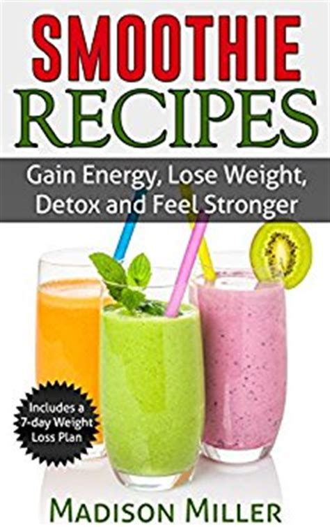 Gaining Weight While Detoxing by Smoothie Recipes Gain Energy Lose Weight Detox And Feel