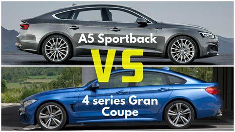 audi a5 or bmw 4 series 2017 audi a5 sportback vs bmw 4 series gran coupe