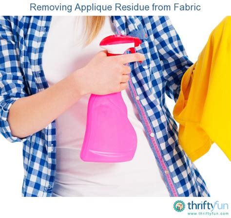 removing applique residue from fabric thriftyfun