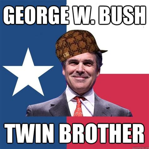 George Bush Memes - george w bush twin brother scumbag rick perry quickmeme