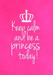 keep calm amp be a princess today just because send real