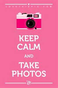 Keep calm and take photos pictures photos and images for facebook