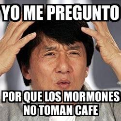 yo me pregunto los 1409592901 meme jackie chan yo me pregunto por que los mormones no toman cafe 1392460