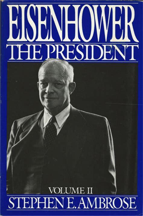 biography eisenhower book eisenhower volume 2 the president by stephen e ambrose