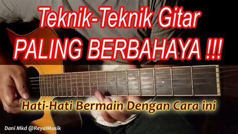 cara bermain gitar lagu carta hati teknik berbahaya di gitar hati hati belajar bermain cara