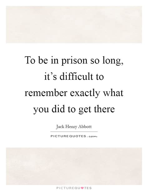 So What Did You Get by To Be In Prison So It S Difficult To Remember