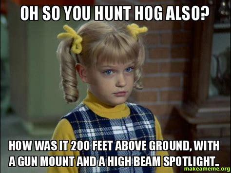 Hog Hunting Memes - related keywords suggestions for hog hunting meme