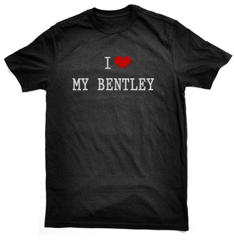 i my bentley t shirt for bentley owners drivers