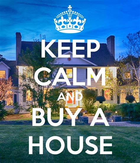 buying a house help keep calm and buy a house poster marie keep calm o matic