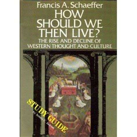 the book of how then shall we live books how should we then live study guide by francis a