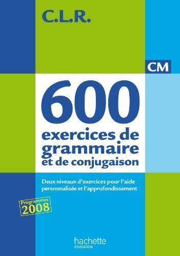 libro grammaire dusage de lespagnol libro 650 exercices de grammaire et de conjugaison cm deux niveaux d exercices pour l aide