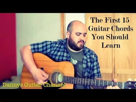 learn guitar youtube channel guitar chords the first 15 guitar chords you should