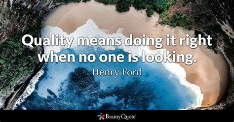 henry ford quotes brainyquote quality means doing it right when no one is looking