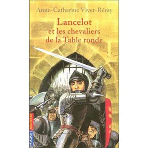 lancelot et les chevaliers de la table ronde poche catherine vivet r 233 my achat livre