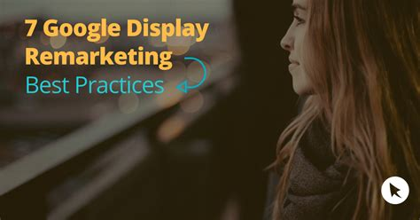 google design best practices 7 google display remarketing best practices