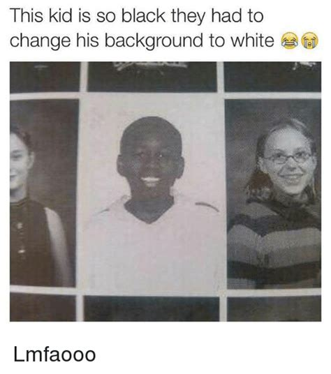 Meme Generator White Background - this kid is so black they had to change his background to