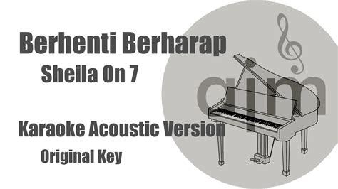 sheila on 7 berhenti berharap cover piano sheila on 7 berhenti berharap original key acoustic