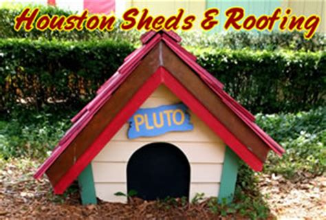 dog houses houston sheds patios roofing repair barns humble tx houston kingwood texas woodlands