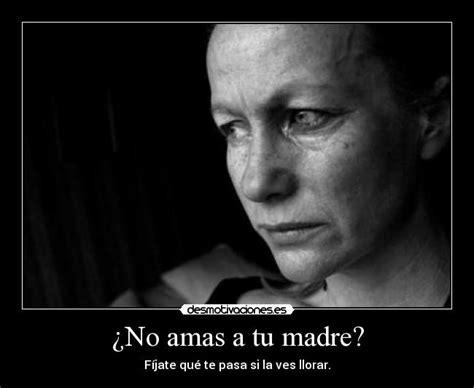 imagenes de tristeza hacia una madre 191 no amas a tu madre desmotivaciones