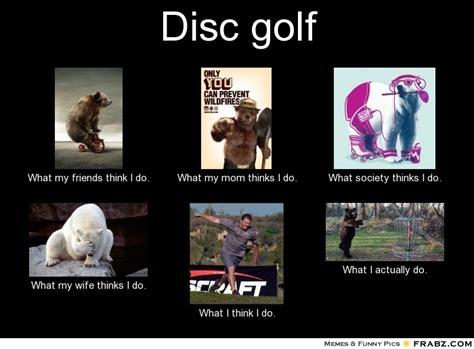 Disc Golf Memes - disc golf meme generator what i do