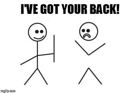 I Got Your Back Meme - got your back imgflip