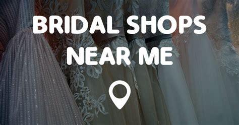 BRIDAL SHOPS NEAR ME   Points Near Me