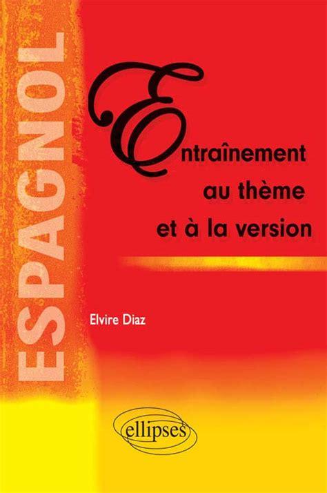 le thme espagnol grammatical 2729894195 annales corrig 233 es m 233 thodologie th 232 me version tous les livres pour concours pr 233 pas sciences