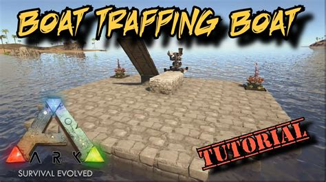 ark boat trap boat trapping boat tutorial ark survival evolved youtube