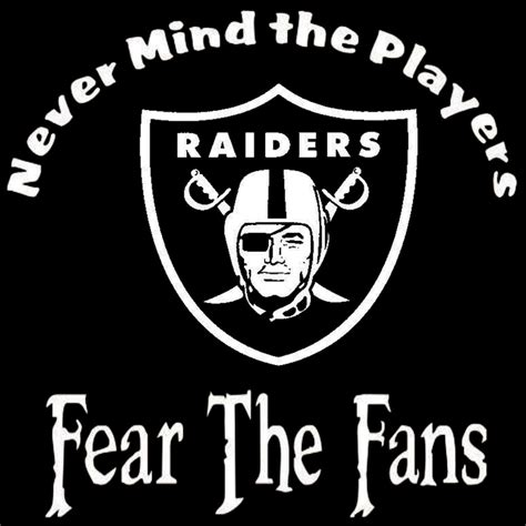 oakland raiders fan experience oakland raiders nevermind the players fear by