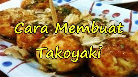 membuat takoyaki sederhana cara membuat adonan takoyaki resep sederhana dan enak