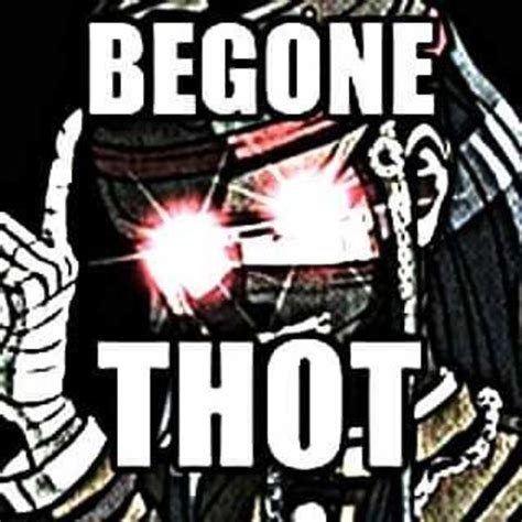 Thot Meme - be gone thot begone thot know your meme