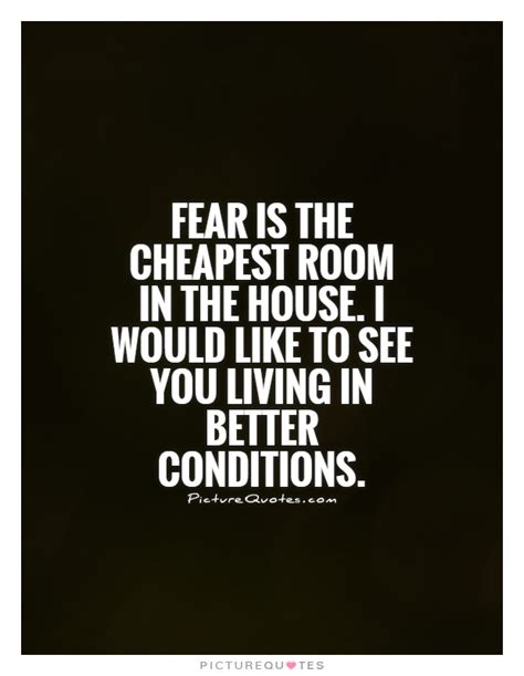 fear is the cheapest room in the house fear is the cheapest room in the house i would like to see you picture quotes