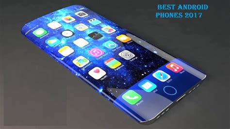the mobile phones best android phones 2017 best cell phones 2017 features