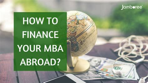 How To Go Abroad After Mba From India by How To Finance Your Mba Abroad