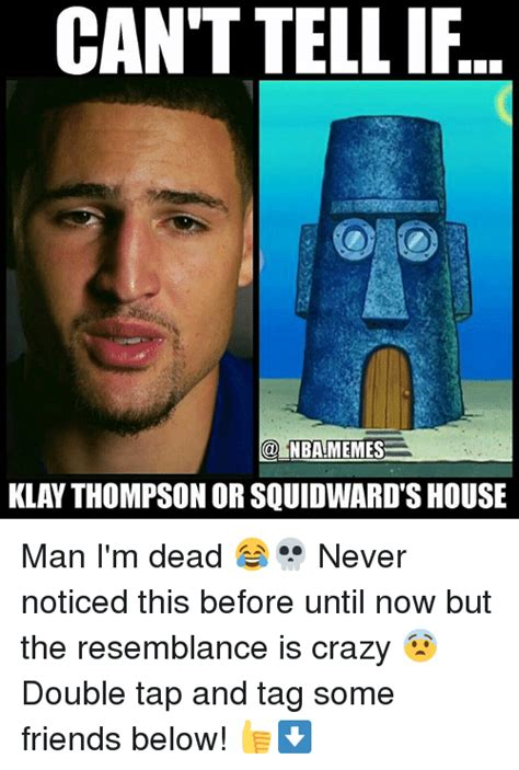 Can T Tell If Meme - can t tell if nba memes klay thompson or squidward s house
